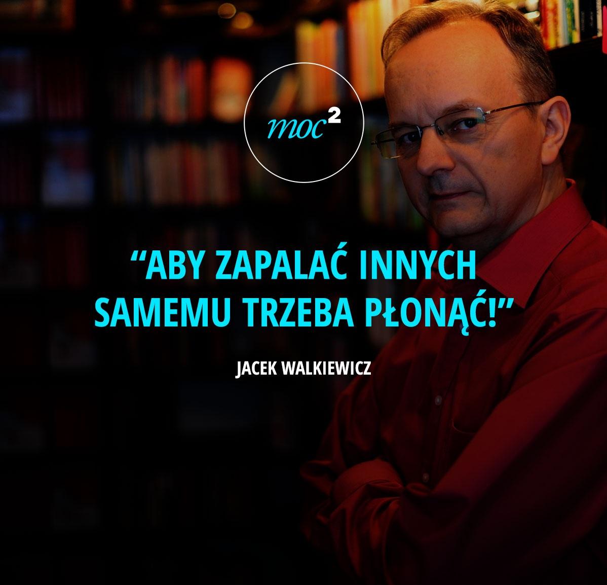 140627-cytaty-motywacja-inspiracja-festiwal-inspiracji-zapalac-plonac-Jacek-Walkiewicz