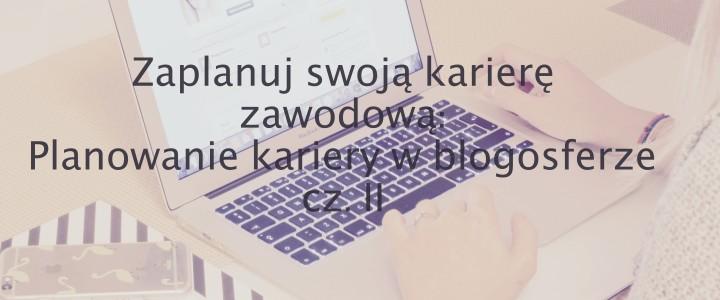 Planowanie kariery w blogosferze cz. II